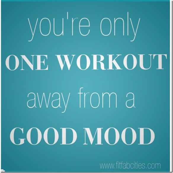 only one workout away from a good mood